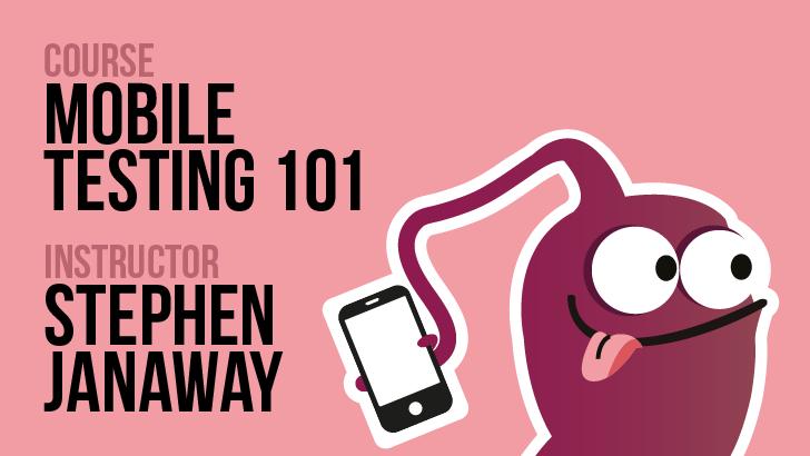Mobile Testing 101 - Stephen Janaway