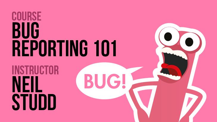 Bug Reporting 101 - Neil Studd