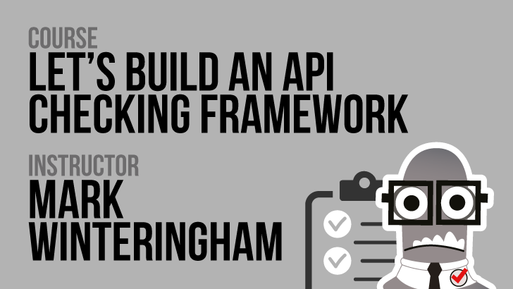 Let's Build an API Checking Framework - Mark Winteringham