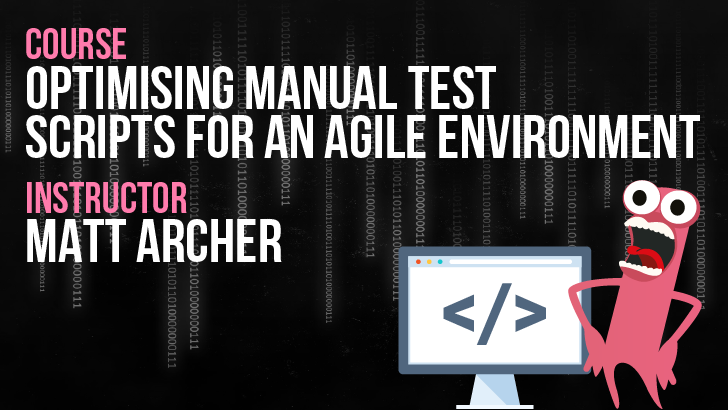 Optimising Manual Test Scripts For An Agile Environment - Matt Archer