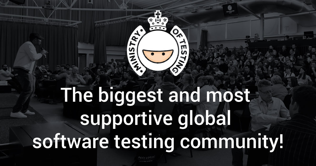 Ministry of Testing - The Biggest and Most Supportive Global Software Testing Community