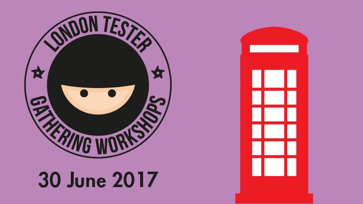 London Tester Gathering Workshops, starts: 2017-06-29