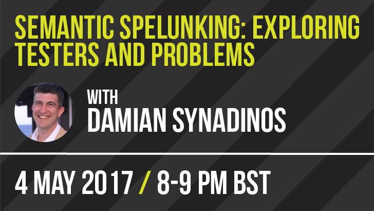 Semantic Spelunking: Exploring Testers and Problems | Masterclass, starts: 2017-05-04