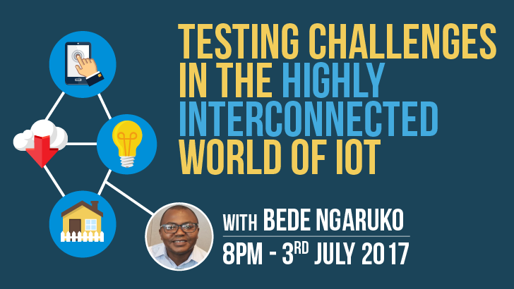 Testing Challenges in the Highly Interconnected World of IoT | Bede Ngaruko, starts: 2017-07-03