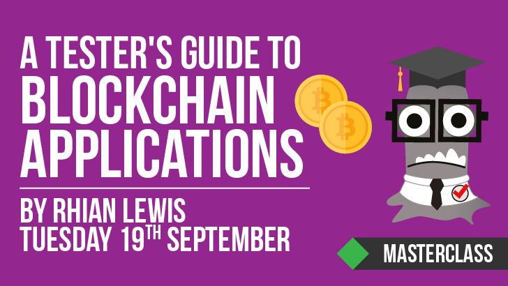 A Tester's Guide to Blockchain Applications | Rhian Lewis, starts: 2017-09-19