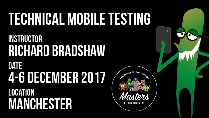 Technical Mobile Testing - 3 Day Class - Manchester - Richard Bradshaw, starts: 2017-12-04