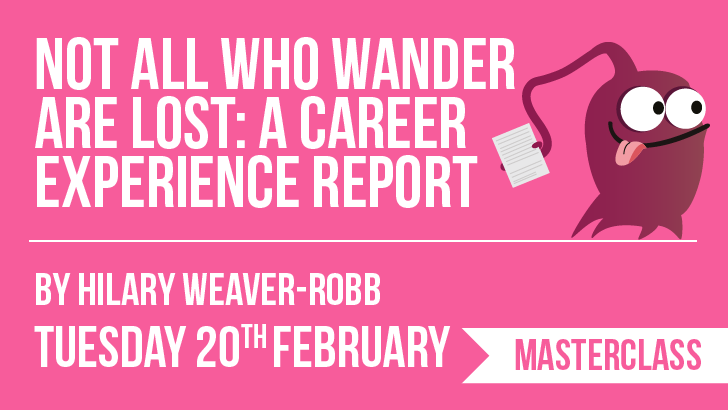Not All Who Wander Are Lost: A Career Experience Report | Hilary Weaver-Robb, starts: 2018-02-20