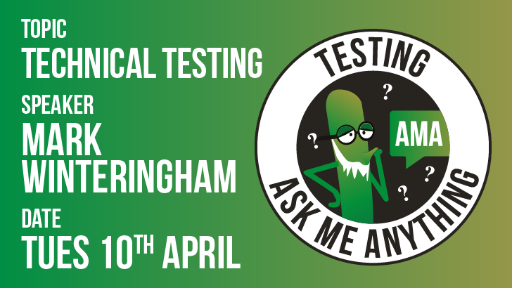 Testing Ask Me Anything - Technical Testing - Mark Winteringham, starts: 2018-04-10
