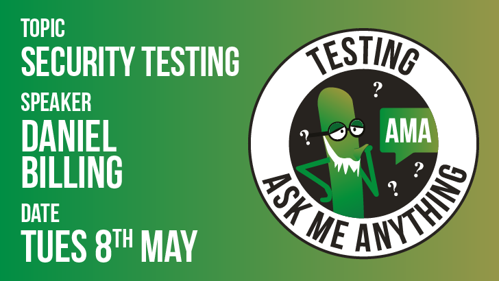 Testing Ask Me Anything - Security Testing - Daniel Billing , starts: 2018-05-08