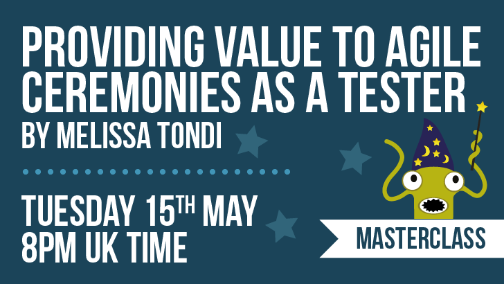 Providing Value to Agile Ceremonies as a Tester | Melissa Tondi, starts: 2018-05-15