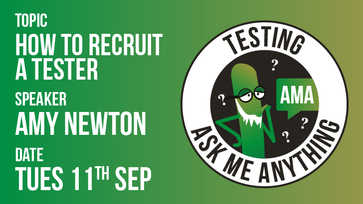 Testing Ask Me Anything - How to Recruit a Tester - Amy Newton , starts: 2018-09-11