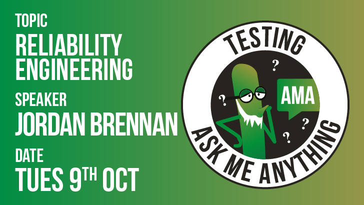 Testing Ask Me Anything - Reliability Engineering - Jordan Brennan, starts: 2018-10-09