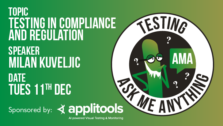 Testing Ask Me Anything | Testing in Compliance and Regulation |  Milan Kuveljic, starts: 2018-12-11