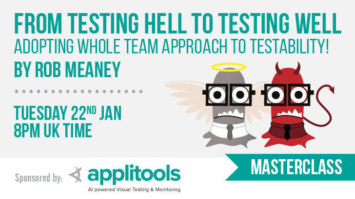 Masterclass | From Testing Hell to Testing Well - Adopting Whole Team Approach to Testability | Rob Meaney, starts: 2019-01-22