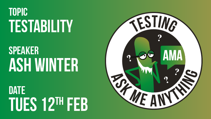Testing Ask Me Anything | Testability | Ash Winter, starts: 2019-02-12