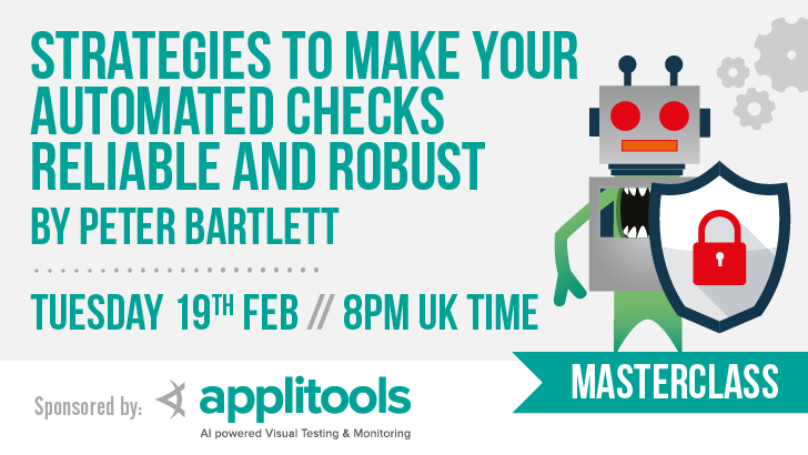 Masterclass: Strategies to make your automated checks reliable and robust with Peter Bartlett, starts: 2019-02-19