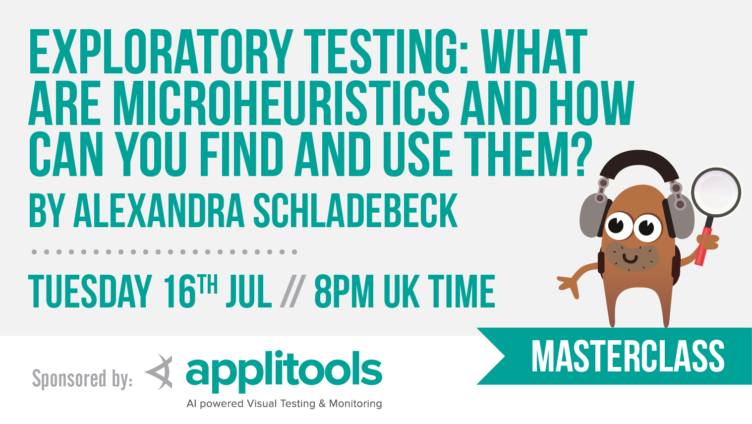 Masterclass: Exploratory Testing: What are microheuristics and how can you find and use them? with Alexandra Schladebeck, starts: 2019-07-16