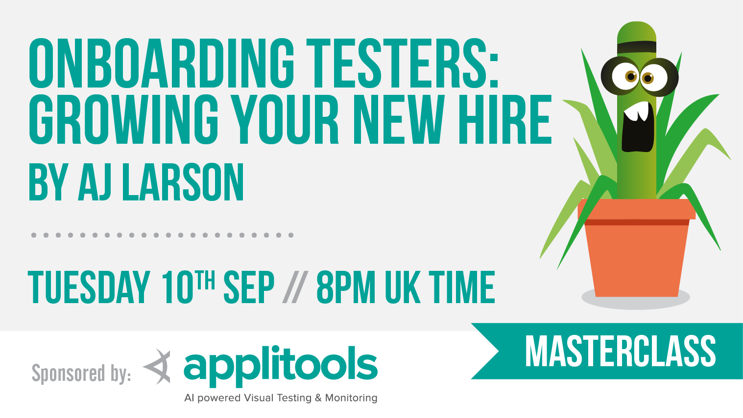 Masterclass: Onboarding testers: Growing your new hire with AJ Larson, starts: 2019-09-10