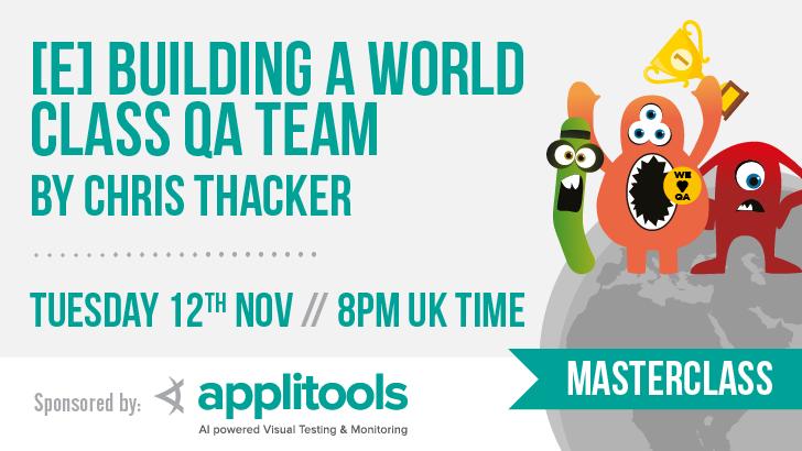 Masterclass: [E] Building a World Class QA team with Chris Thacker, starts: 2019-11-12