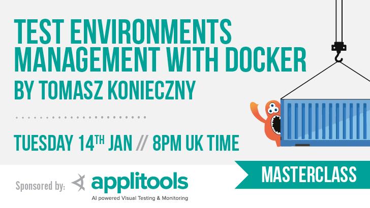 Masterclass: Test Environments Management with Docker with Tomasz Konieczny, starts: 2020-01-14