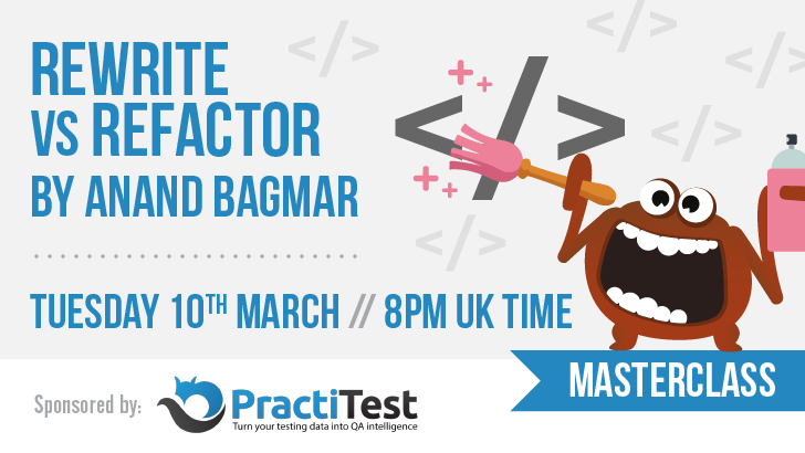 Masterclass: Rewrite Vs Refactor with Anand Bagmar, starts: 2020-03-10
