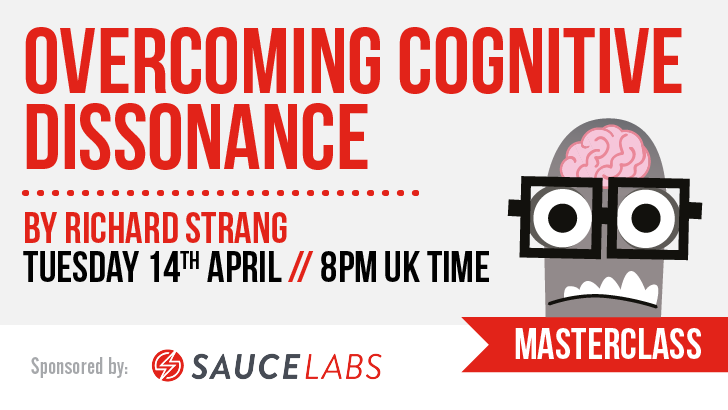Masterclass: Overcoming Cognitive Dissonance: How to Effectively Deliver Unbelievable Test Results with Richard Strang, starts: 2020-04-14