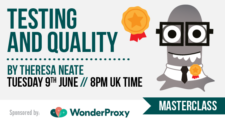 Masterclass: Testing and Quality: Correlation does not equal Causation with Theresa Neate, starts: 2020-06-09