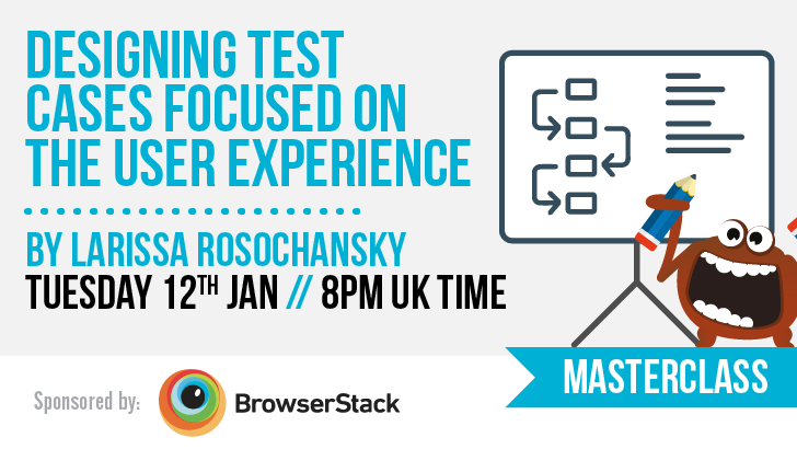 Masterclass: Designing Test Cases Focused on the User Experience with Larissa Rosochansky, starts: 2021-01-12