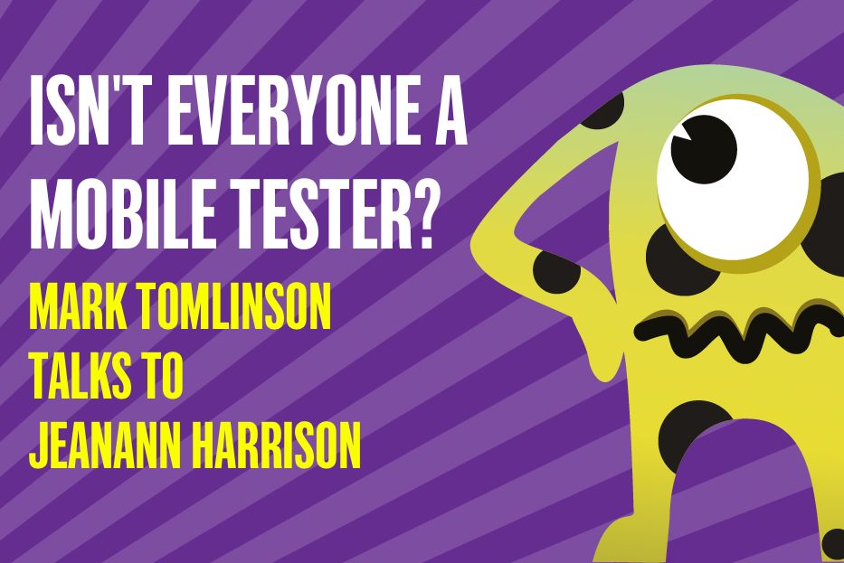 Isn't everyone a mobile tester now? Mark Tomlinson talks to JeanAnn Harrison about mobile testing.