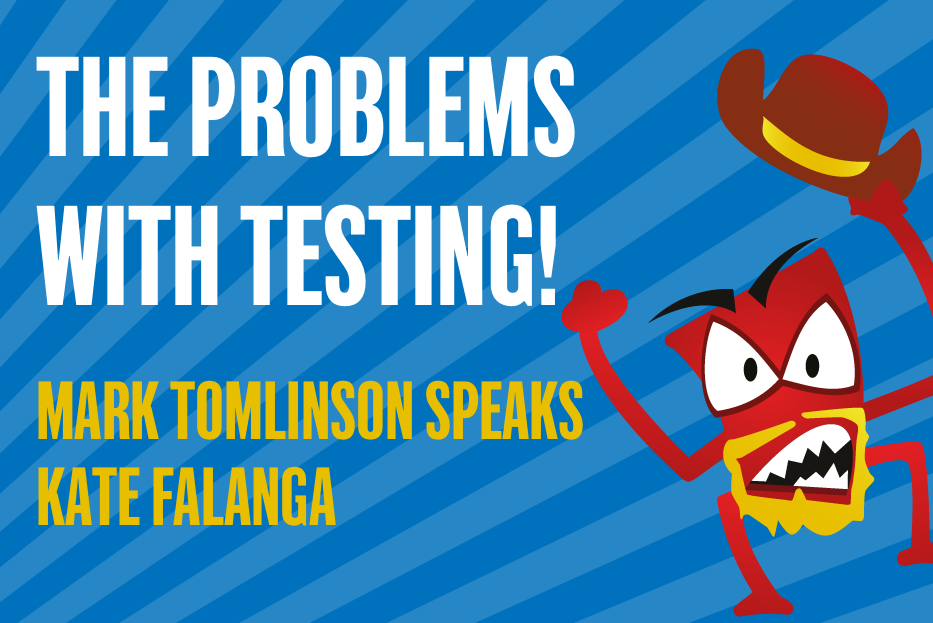 The Problems In Testing! Mark Tomlinson talks to Kate Falanga