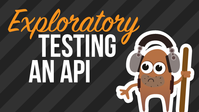 Exploratory Testing an API