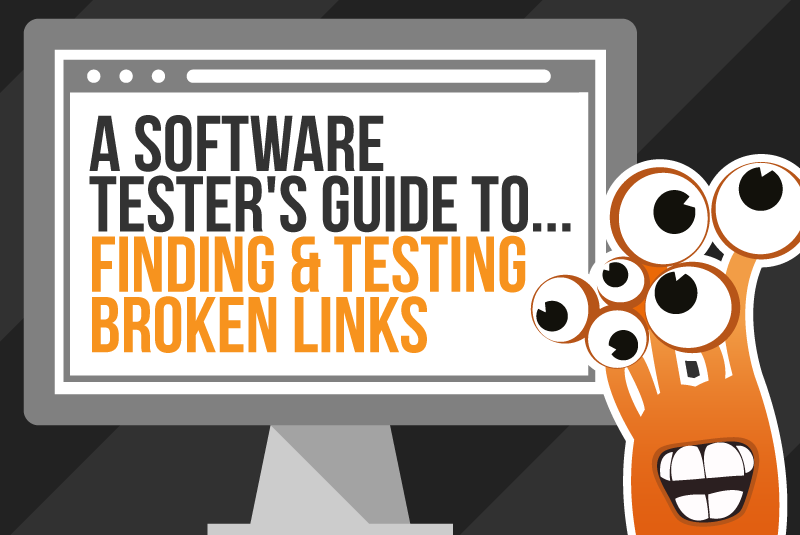 A Software Tester's Guide to Finding & Testing Broken Links
