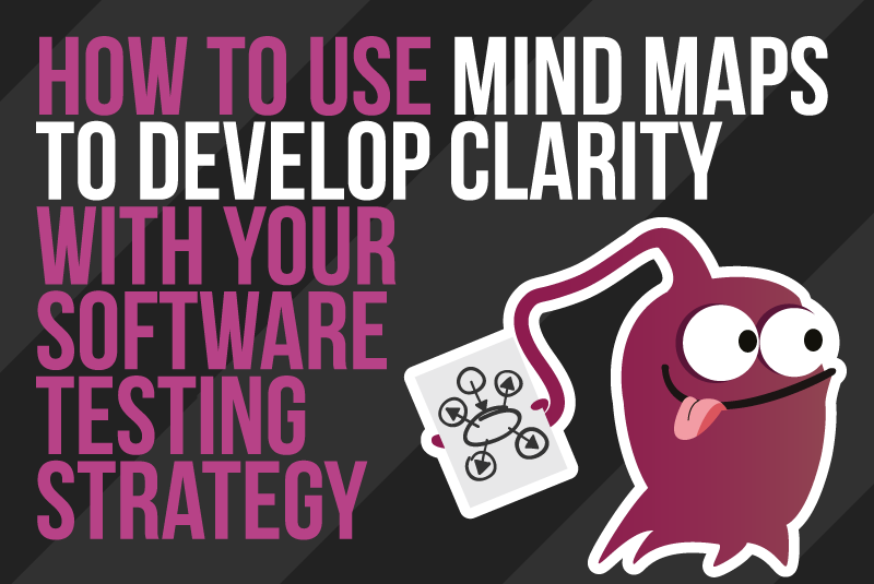 How To Use Mind Maps To Develop Clarity With Your Software Testing Strategy