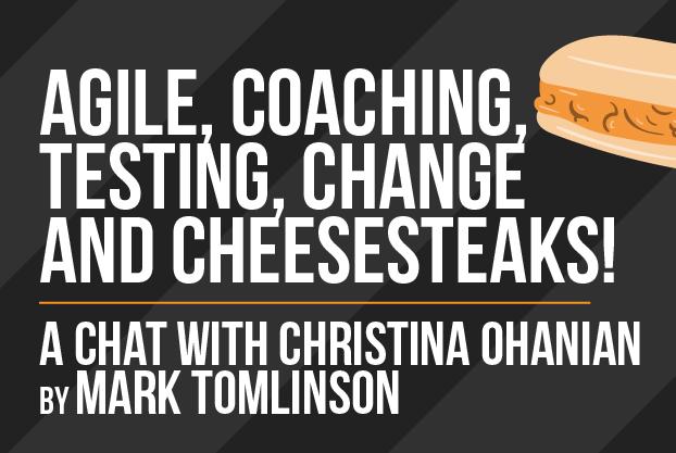 Christina Ohanian talks Agile, Coaching, Testing, Change and Cheesesteaks!
