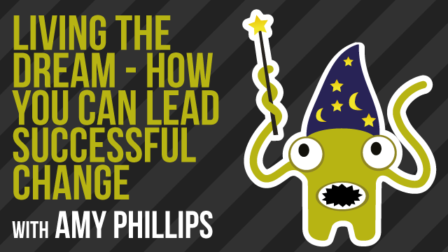 Living the Dream - How You Can Lead Successful Change with Amy Phillips
