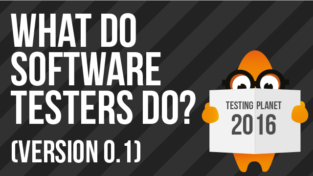 What Do Software Testers Do? (Version 0.1)