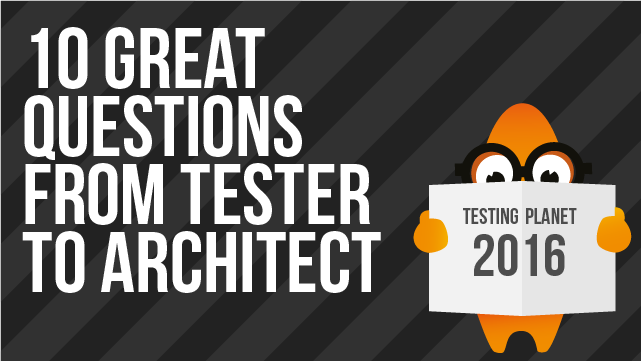 10 Great Questions from Tester to Architect