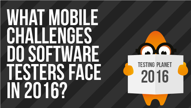 What Mobile Challenges Do Software Testers Face In 2016?