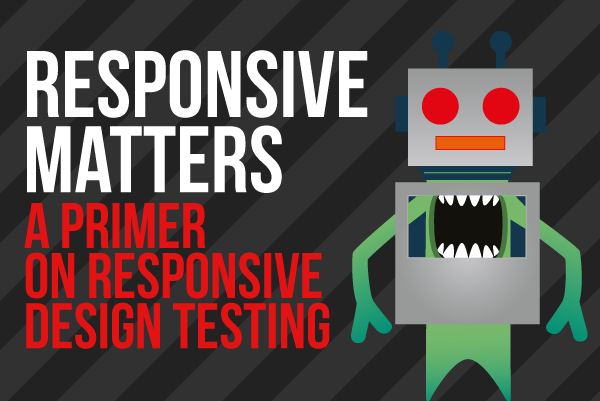 Responsive Matters: A Primer On Responsive Design Testing