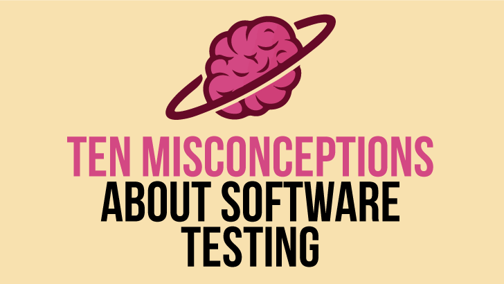 Ten Misconceptions About Software Testing - That Non-Testers Share