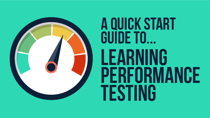 A Quick Start Guide To Learning Performance Testing