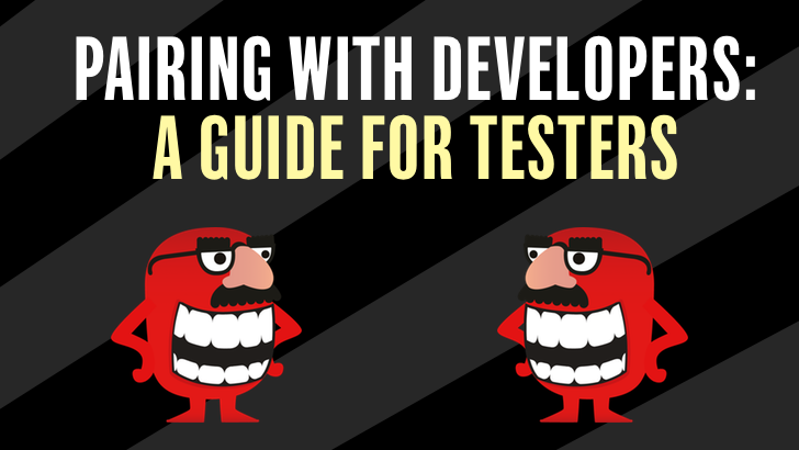 Pairing With Developers: A Guide For Testers