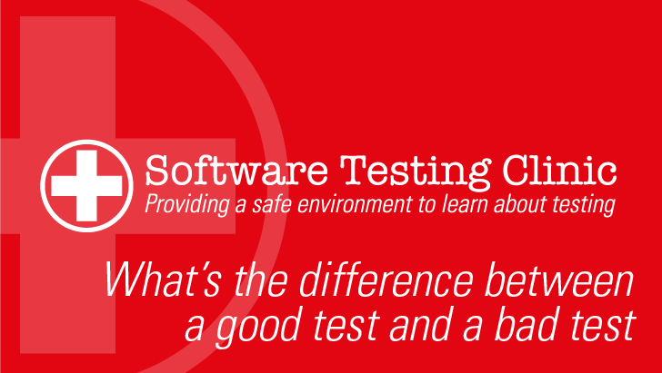 Designing Tests: What's the difference between a good test and a bad test?