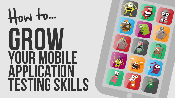 How To Grow Your Mobile Application Testing Skills
