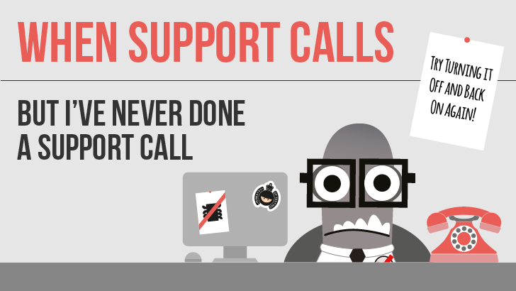 But I've Never Done A Support Call!