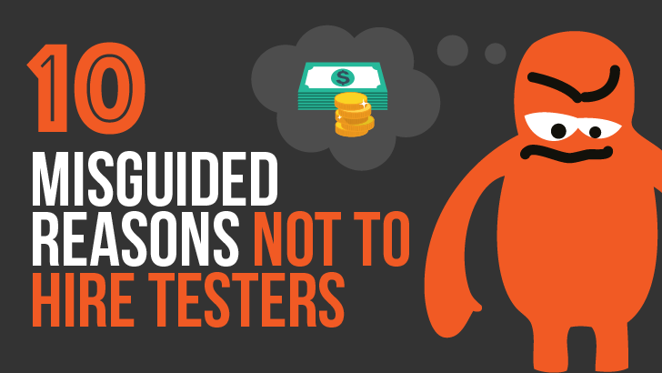 10 Misguided Reasons Not To Hire Testers