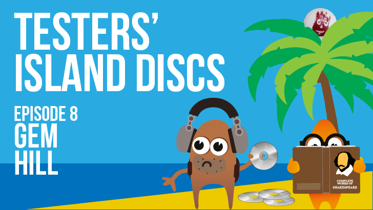 Testers' Island Discs Ep 8 - Gem Hill