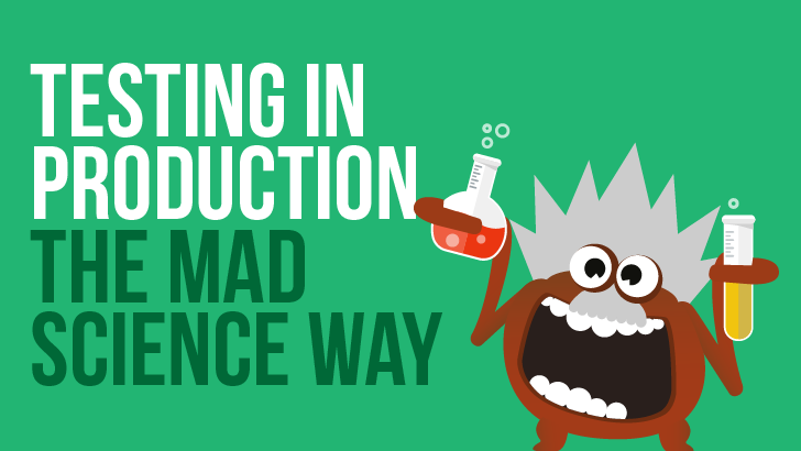 Testing In Production The Mad Science Way: