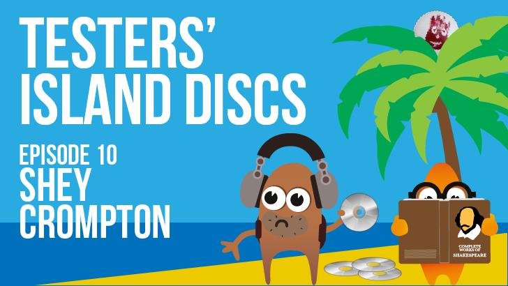 Testers' Island Discs Ep 10 - Shey Crompton