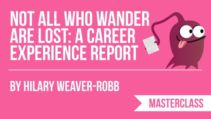 Not All Who Wander Are Lost: A Career Experience Report with Hilary Weaver-Robb